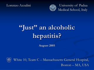"""Just"" an alcoholic hepatitis? August 2005"
