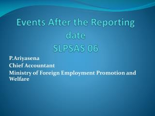 Events After the Reporting date SLPSAS 06