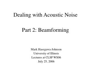 Dealing with Acoustic Noise  Part 2: Beamforming