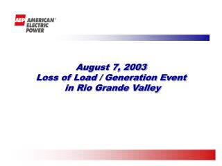 August 7, 2003 Loss of Load / Generation Event  in Rio Grande Valley