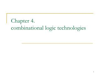 Chapter 4. combinational logic technologies