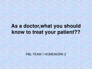 As a doctor,what you should know to treat your patient??