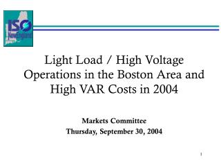 Light Load / High Voltage   Operations in the Boston Area and High VAR Costs in 2004