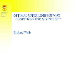 OPTIMAL UPPER LIMB SUPPORT CONDITIONS FOR MOUSE USE? Richard Wells