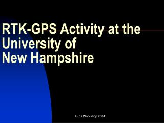 RTK-GPS Activity at the University of New Hampshire
