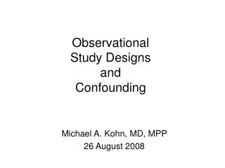 Observational Study Designs  and Confounding