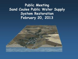 Public Meeting Sand Coulee Public Water Supply  System Restoration February 20, 2013