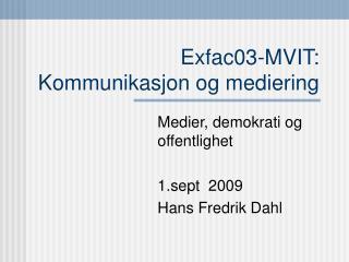 Exfac03-MVIT: Kommunikasjon og mediering