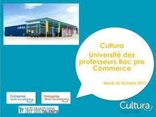 Cultura  Université des professeurs Bac pro Commerce Mardi 30 Octobre 2012