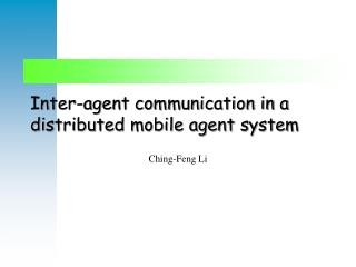 Inter-agent communication in a distributed mobile agent system