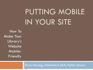Putting  Mobile In  your  Site