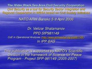 NATO ARW Bansko 5-9 April 2006 Dr. Velizar Shalamanov PPD SfP981149