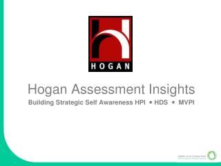 Hogan Assessment Insights Building Strategic Self Awareness HPI     HDS      MVPI