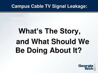 Campus Cable TV Signal Leakage: