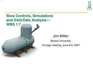 Slow Controls, Simulations  and DAQ/Data Analysis— WBS 1.7
