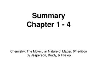 Summary Chapter 1 - 4 Chemistry: The Molecular Nature of Matter, 6 th  edition