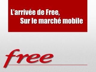 L'arrivée de  Free, Sur le  marché  mobile