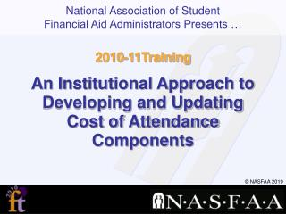 2010-11Training An Institutional Approach to Developing and Updating Cost of Attendance Components
