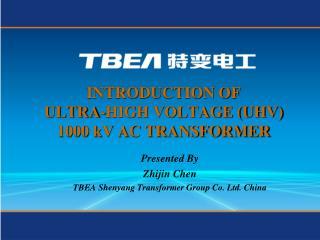 INTRODUCTION OF  ULTRA-HIGH VOLTAGE (UHV)  1000 kV AC TRANSFORMER