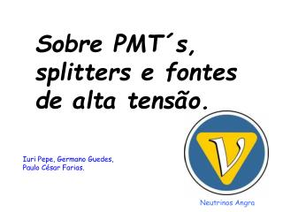 Sobre PMT�s, splitters e fontes de alta tens�o.