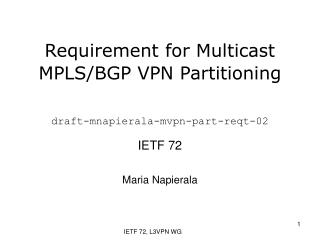 Requirement for Multicast MPLS/BGP VPN Partitioning draft-mnapierala-mvpn-part-reqt-02