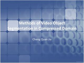 Methods  of  Video  Object Segmentation in Compressed Domain