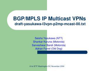 BGP/MPLS IP Multicast VPNs draft-yasukawa-l3vpn-p2mp-mcast-00.txt