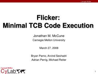 Flicker: Minimal TCB Code Execution