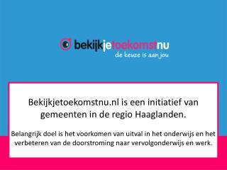Bekijkjetoekomstnu.nl  is een initiatief van gemeenten in de regio Haaglanden.