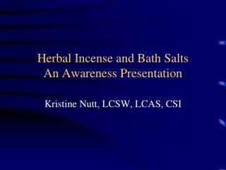 Herbal Incense and Bath Salts An Awareness Presentation