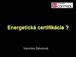 Energetická certifikácia ?