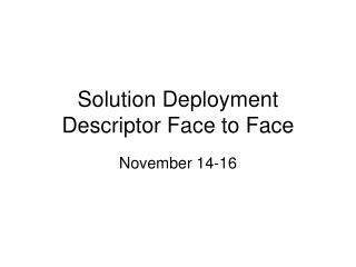 Solution Deployment Descriptor Face to Face