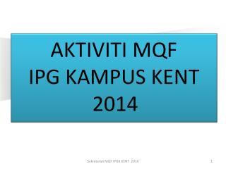 AKTIVITI MQF  IPG KAMPUS KENT 2014