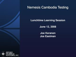 Lunchtime Learning Session June 12, 2008 Joe Keranen Joe Eastman
