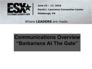 """Communications Overview """"Barbarians At The Gate"""""""