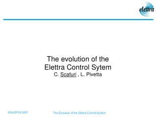 The evolution of the Elettra Control Sytem C.  Scafuri  , L. Pivetta