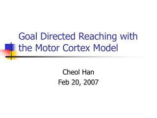 Goal Directed Reaching with the Motor Cortex Model