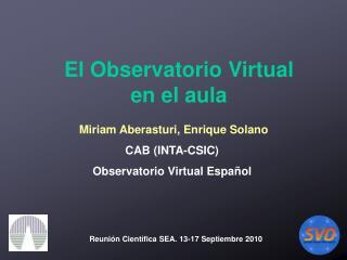 Miriam Aberasturi, Enrique Solano CAB (INTA-CSIC) Observatorio Virtual Español
