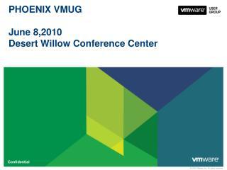 PHOENIX VMUG June 8,2010  Desert Willow Conference Center