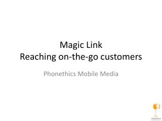 Magic Link  Reaching on-the-go customers