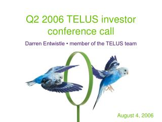 Q2 2006 TELUS investor conference call Darren Entwistle • member of the TELUS team