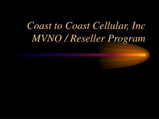 Coast to Coast Cellular, Inc  MVNO / Reseller Program