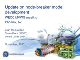 Update on node-breaker model development WECC MVWG meeting Phoenix, AZ Brian Thomas (GE)