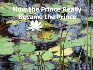 How the Prince Really Became the Prince