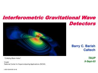 Interferometric Gravitational Wave Detectors Barry C. Barish Caltech TAUP 9-Sept-03