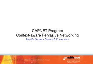 CAPNET Program Context-aware Pervasive Networking Mobile Forum's Research Focus Area
