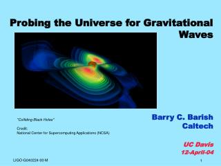 Probing the Universe for Gravitational Waves Barry C. Barish Caltech UC Davis 12-April-04