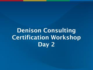Denison Consulting Certification Workshop Day 2