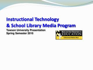 Instructional Technology  & School Library Media Program Towson University Presentation