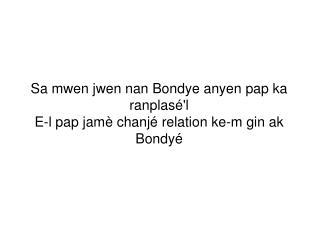 Sa mwen jwen nan Bondye anyen pap ka ranplasé'l E-l pap jamè chanjé relation ke-m gin ak Bondyé